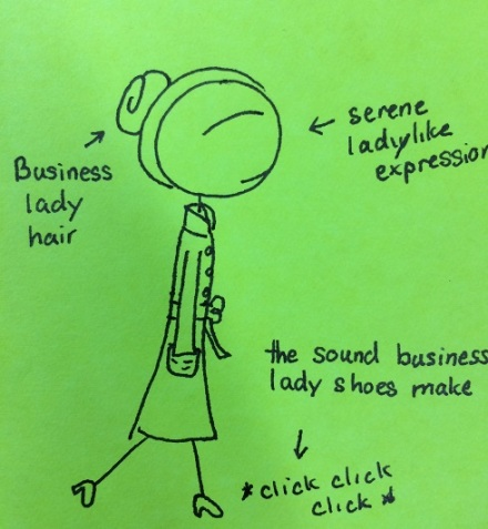 "See? There're business heels and a business coat, and even business hair. I've got this ""professional"" thing down."