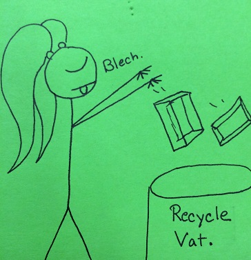 What, do you not recycle via vat?