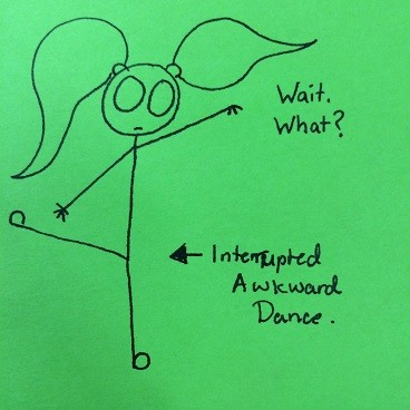 These things have a tendency to interrupt even the most awkward of dances.***